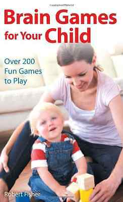 Brain Games for Your Child: Over 200 Fun Games to Play - Paperback NEW Robert Fi