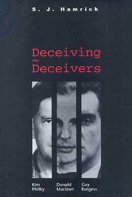Deceiving the Deceivers: Kim Philby, Donald MacLean, and Guy Burgess by S.J. Ham