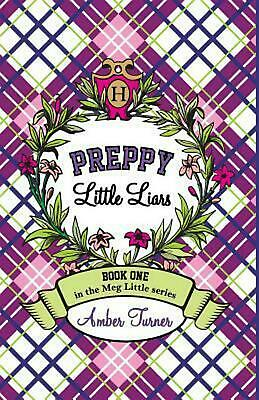 Preppy Little Liars: Book One in the Meg Little Series by Amber Turner (English)