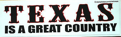 TEXAS IS A GREAT COUNTRY...  Bumper Sticker L