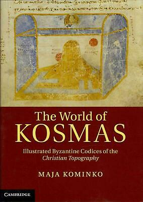World of Kosmas: Illustrated Byzantine Codices of the Christian Topography by Ma