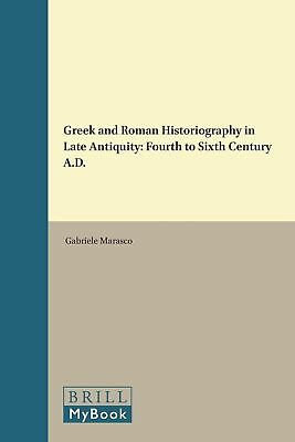 Greek and Roman Historiography in Late Antiquity: Fourth to Sixth Century A.D. b
