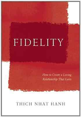 Fidelity: How Mindfulness Can Strengthen and Nurture Ou - Hardcover NEW Thich Nh