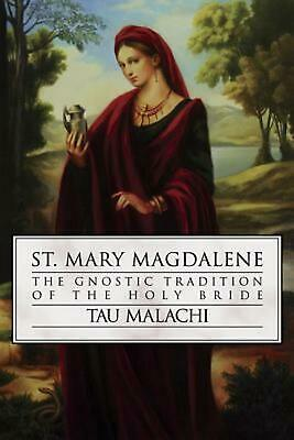 St. Mary Magdalene: The Gnostic Tradition of the Holy Bible by Tau Malachi (Engl