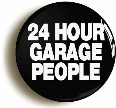 24 HOUR GARAGE PEOPLE BADGE BUTTON PIN (Size is 1inch/25mm diameter)