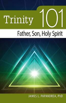 NEW Trinity 101: Father, Son, Holy Spirit by James L. Papandrea Paperback Book (