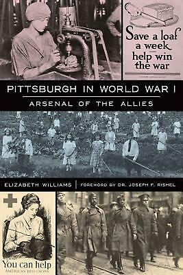 Pittsburgh in World War I: Arsenal of the Allies by Elizabeth Williams Paperback