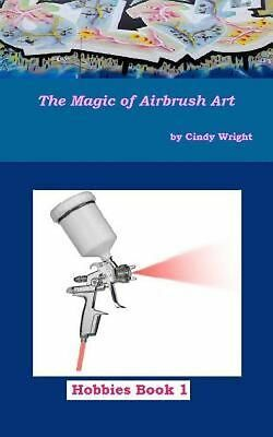 NEW The Magic of Airbrush Art by Cindy Wright Paperback Book (English) Free Ship
