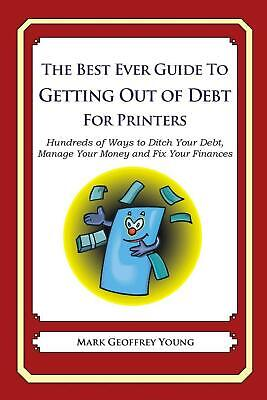 The Best Ever Guide to Getting Out of Debt for Printers: Hundreds of Ways to Dit