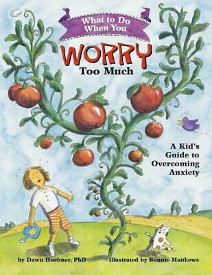 What to Do When You Worry Too Much: A Kid's Guide to Overcoming Anxiety by Dawn