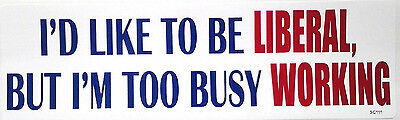 I'D LIKE TO BE LIBERAL, BUT I'M TOO BUSY...Anti-Obama Bumper Sticker SC111 HB