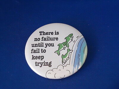"""NO FAILURE... KEEP TRYING"" BUTTON pin pinback 2 1/4"" badge Motivation fish lead"