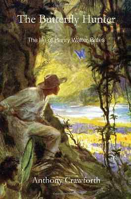 The Butterfly Hunter: The Life of Henry Walter Bates - Crawforth, Anth NEW Hardc