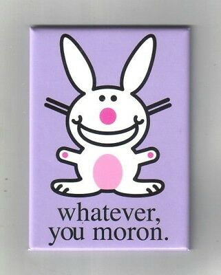 "it's Happy Bunny Saying ""whatever, you moron."" Refrigerator Magnet NEW UNUSED"