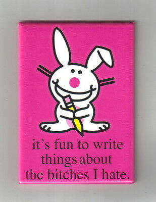 "it's Happy Bunny ""it's fun to write things about the bitches I hate"" Magnet NEW"