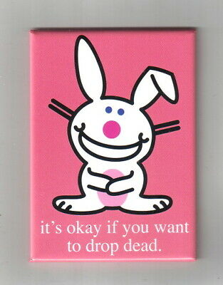 """it's Happy Bunny Saying """"it's okay if you want to drop dead."""" Fridge Magnet NEW"""