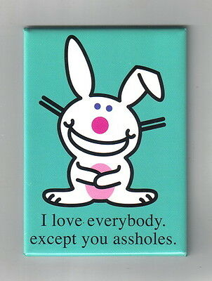 "it's Happy Bunny Saying ""I love everybody except you a**holes"" Fridge Magnet NEW"
