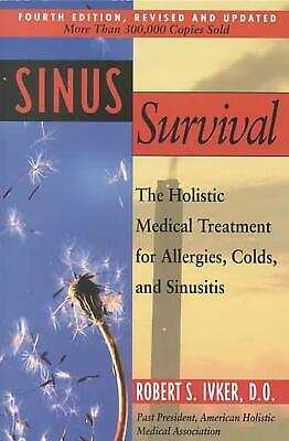 Sinus Survival: The Holistic Medical Treatment for Sinusitis, Allergies, and Col