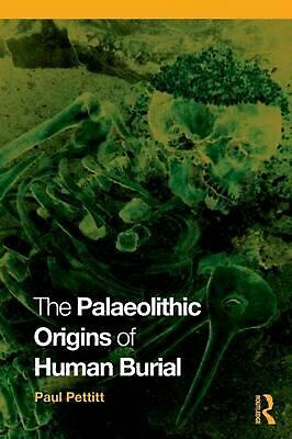 The Palaeolithic Origins of Human Burial by Paul Pettitt Paperback Book Free Shi