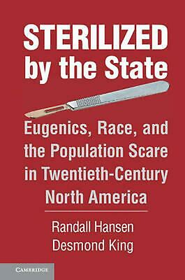 Sterilized by the State: Eugenics, Race, and the Population Scare in Twentieth-C