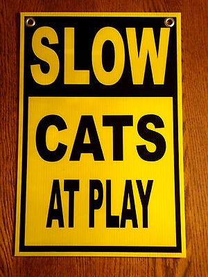 SLOW -- CATS AT PLAY  Coroplast SIGN 12x18 with Grommets