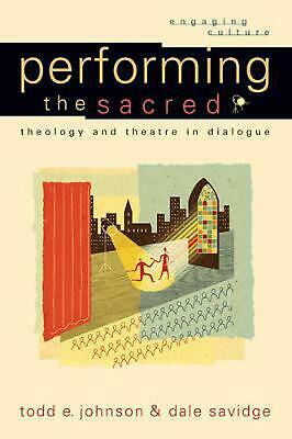 Performing the Sacred: Theology and Theatre in Dialogue by Todd E. Johnson (Engl