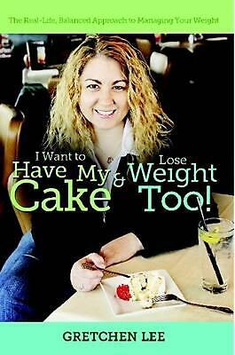 NEW I Want to Have My Cake and Lose Weight Too by Gretchen Lee Paperback Book (E