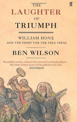 The Laughter of Triumph: William Hone and the Fight for the Free Press by Ben W
