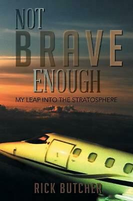 Not Brave Enough: My Leap into the Stratosphere by Rick Butcher (English) Paperb