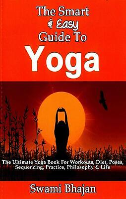 The Smart & Easy Guide to Yoga: The Ultimate Yoga Book for Workouts, Diet, Poses