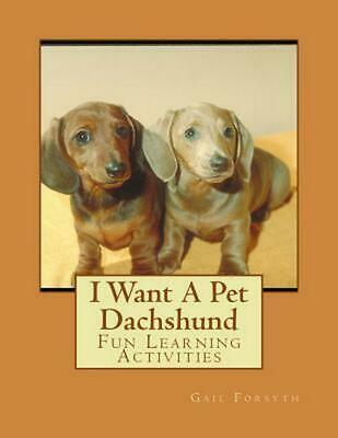 I Want a Pet Dachshund: Fun Learning Activities by Gail Forsyth (English) Paperb