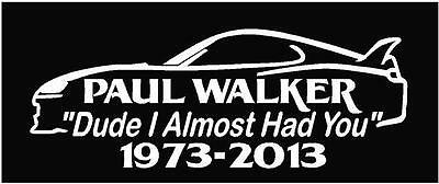 Paul Walker RIP Fast and the Furious Dude I Almost Had You Vinyl Sticker Decal