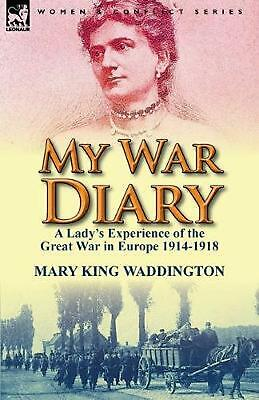 My War Diary: A Lady's Experience of the Great War in Europe 1914-1918 by Mary K