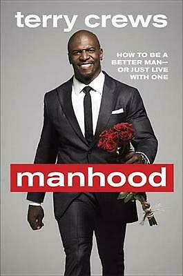 Manhood: How to Be a Better Man-Or Just Live with One by Terry Crews (English) H
