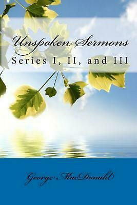 NEW Unspoken Sermons: Series I, II, and III by George MacDonald Paperback Book (