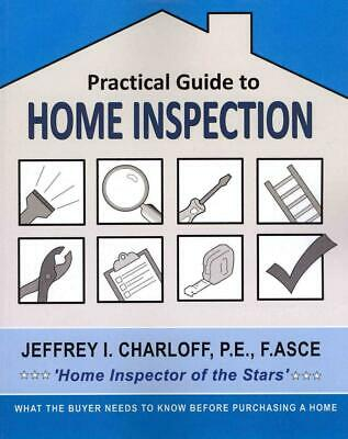 NEW Practical Guide to Home Inspection: What You Need to Know Before You Buy a H