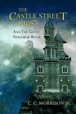 The Castle Street Kids and the Good Neighbor Book by MR C.C. Morrison Jr (Englis