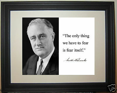 "President FDR Franklin Roosevelt "" fear itself..."" Autograph Quote Framed Photo"