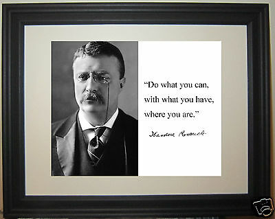 """Theodore Teddy Roosevelt """" do what you can..."""" Autograph Quote Framed Photo #dw1"""