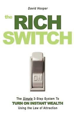 The Rich Switch - The Simple 3-Step System to Turn on Instant Wealth Using the L