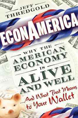 EconAmerica: Why the American Economy is Alive and Well - Hardcover NEW Thredgol