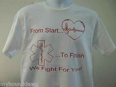 From Start To Finish We Fight For You EMT EMS T-Shirt, Choice of Colors