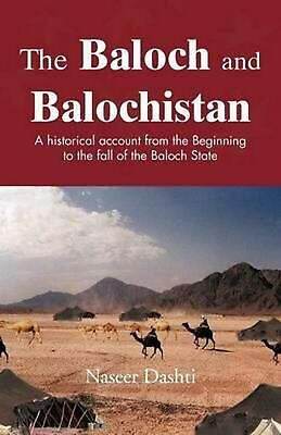 The Baloch and Balochistan: A Historical Account from the Beginning to the Fall