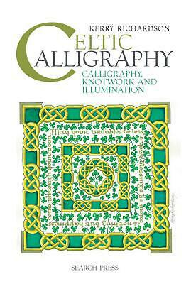 Celtic Calligraphy: Calligraphy, Knotwork and Illumination by Kerry Richardson (