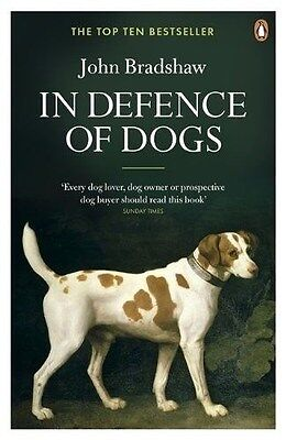 In Defence of Dogs by John Bradshaw (New Paperback Book)