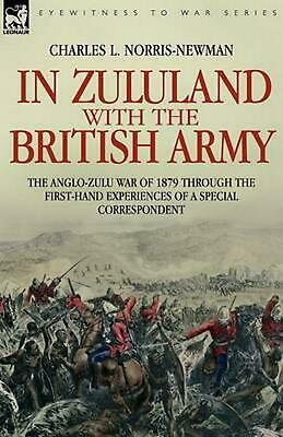 In Zululand with the British Army - The Anglo-Zulu War of 1879 Through the First