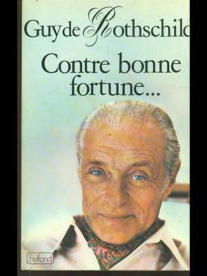 Contre Bonne Fortune  Guy De Rothschild Belfond 1983