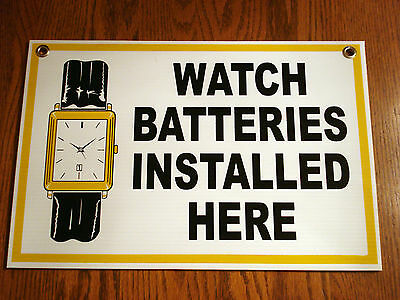 WATCH BATTERIES INSTALLED HERE Coroplast SIGN 12X18  NEW