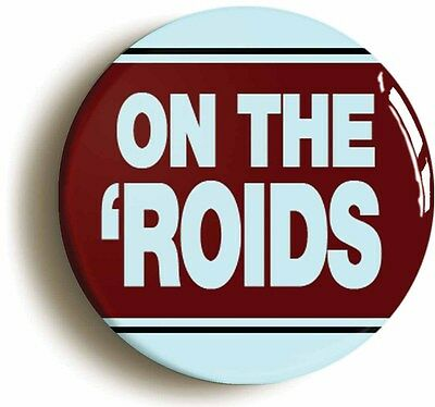 ON THE ROIDS BADGE BUTTON PIN (Size is 1inch/25mm diameter)