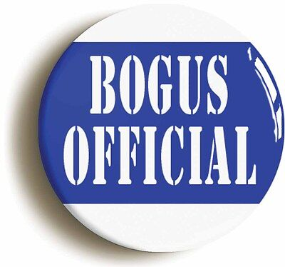 BOGUS OFFICIAL BADGE BUTTON PIN (Size is 1inch/25mm diameter)